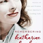 Remembering Katharine Hepburn: Stories of Wit and Wisdom About America's Leading Lady