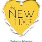 "The New ""I Do"": Reshaping Marriage for Skeptics, Realists, and Rebels"