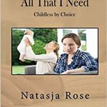 All That I Need: Childless by Choice, by Natasja Rose