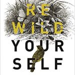 Rewild Yourself: Making Nature More Visible in our Lives by Simon Barnes