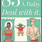 83 Reasons I Do Not Want a Baby: Deal with it. by Aubrea Ashe