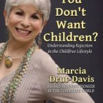What?! You Don't Want Children? Understanding Rejection in the Childfree Lifestyle by Marcia Drut-Davis