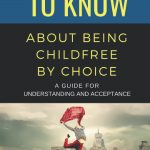 50 Things to Know About Being Childfree by Choice: A Guide for Understanding and Acceptance, by Kelly Hawkins